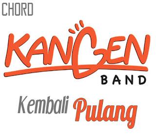 Lirik dan Chord(Kunci Gitar) Kangen Band ~ Kembali Pulang