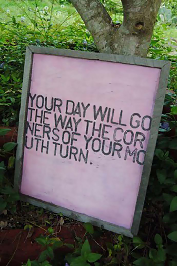 Inspirational Quote: Your day will go the way the corners of your mouth turn.