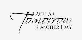 明日は明日の風が吹く - Tomorrow is another day.