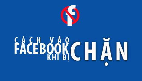 Hướng dẫn cách vào facebook 2016 khi bị chặn đầy đủ