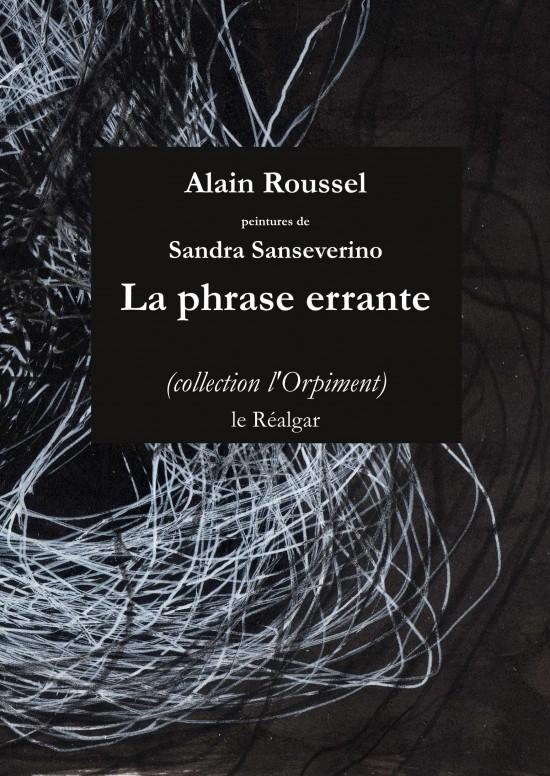 Alain ROUSSEL, LA PHRASE ERRANTE avec des peintures de Sandra SANSEVERINO