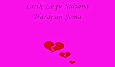Lirik Lagu Suliana - Harapan Semu