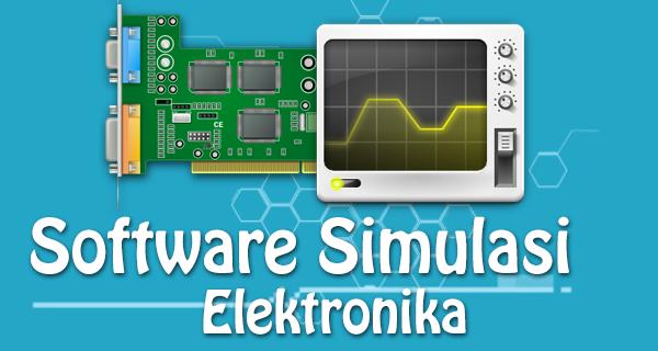 Software Simulasi Elektronika Terbaik