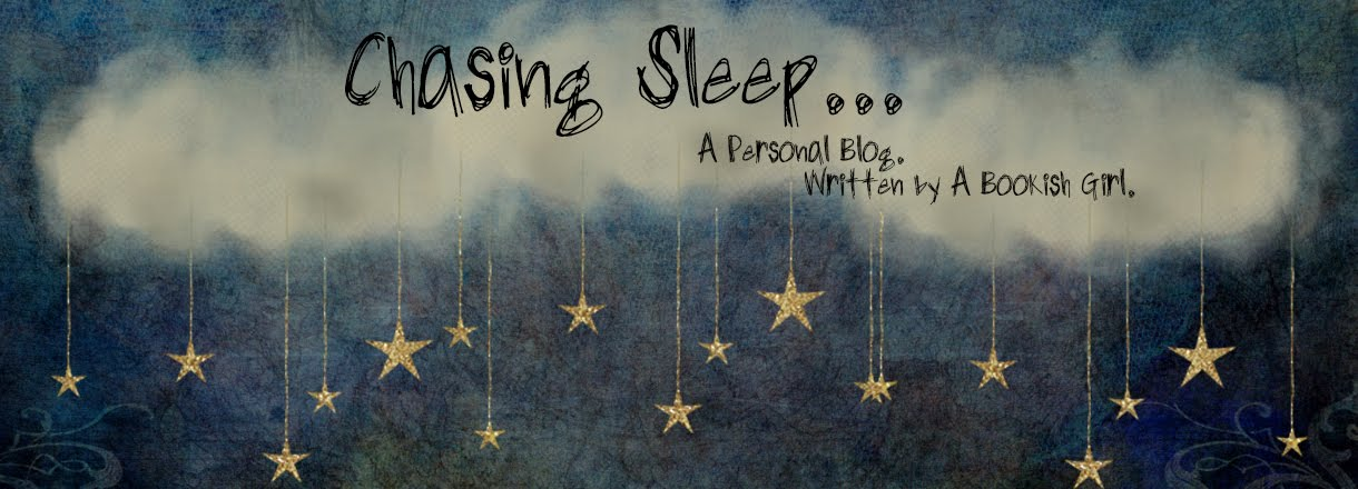 Chasing Sleep... A Personal Blog Written by A Bookish Girl