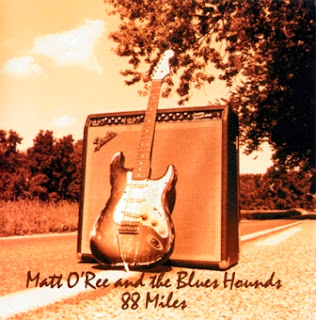 Matt O\'Ree and the Blues Hounds - 88 Miles 1998