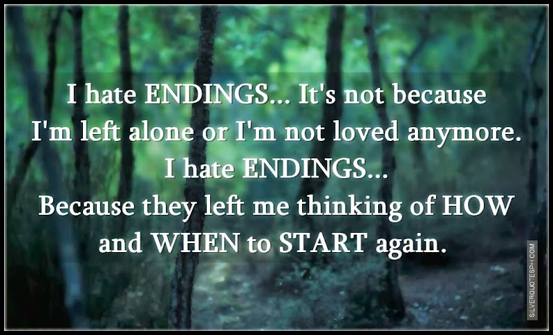 I Hate Endings, Picture Quotes, Love Quotes, Sad Quotes, Sweet Quotes, Birthday Quotes, Friendship Quotes, Inspirational Quotes, Tagalog Quotes