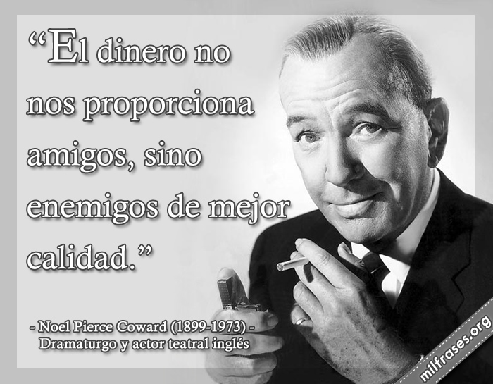 frases de Noel Pierce Coward. (1899-1973) Dramaturgo, actor, director teatral y compositor inglés