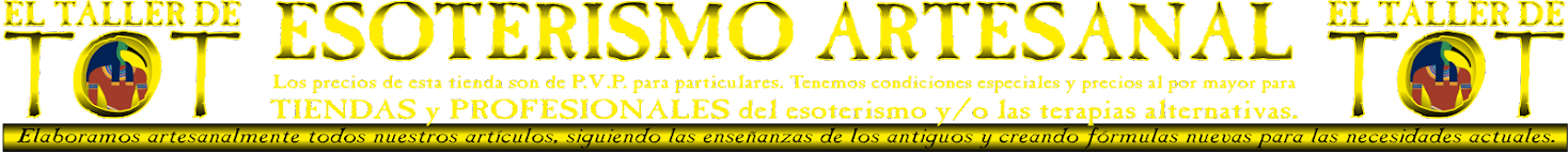 EL TALLER DE TOT -*- Esoterismo, artesanía y remedios.