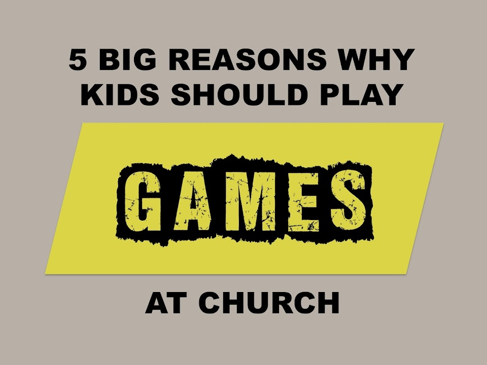5 Big Reasons Why Kids Should Play Games at Church ...