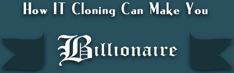 How IT Clones Internet Web Business Model and Startup Can Make You Billionaire