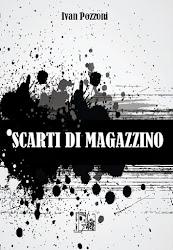 """Esce """"Scarti di magazzino"""". Ultima raccolta di poesie di Ivan Pozzoni"""