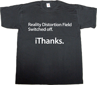 apple steve jobs Reality Distortion Field disruptive t-shirt ephemeral-t-shirts