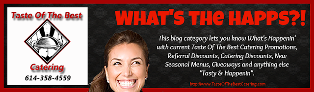Taste Of The Best Catering Blog - What's The Happs? - this blog category lets you know what's happening with current promotions, referral discounts, catering discounts, new seasonal menus, giveaways and anything else tasty & happening