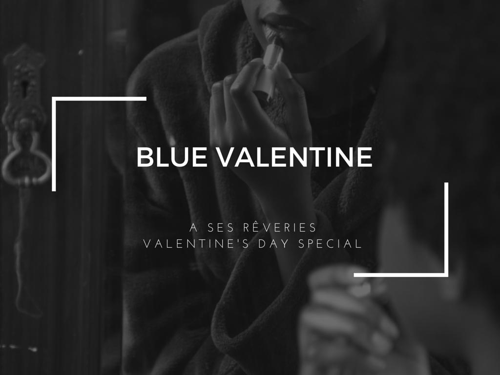 Special: Blue Valentine | Ses Rêveries