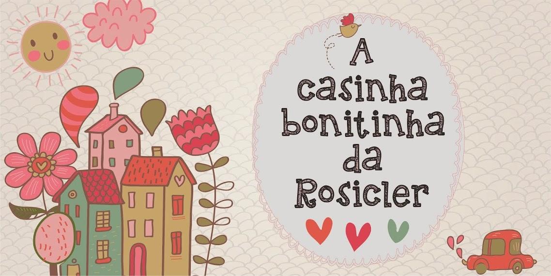 A Casinha Bonitinha da Rosicler