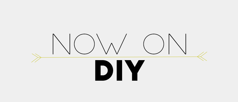 NOW ON DIY
