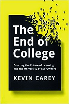Book cover: The End of College by Kevin Carey. White letters in a black rectangle graphic superimposed on yellow cover. The upper-right hand corner of the rectangle disolves into pixels that bleed into and off the top right edge of the book cover.