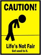 Life's Not Fair...