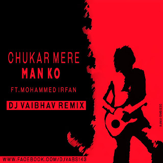 Chukar-Mere-Man-Ko-Mohammed-Irfan-DJ-Vaibhav-Remix