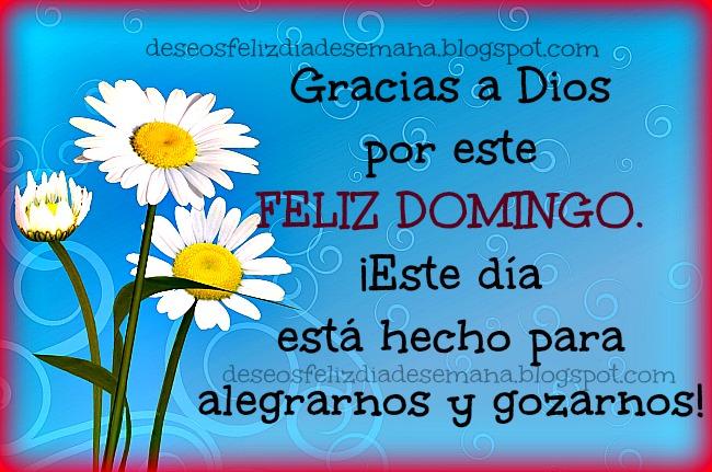 Gracias a Dios por este Feliz Domingo, buenos deseos del día domingo, para muro facebook, estado, buenos días domingo. Alegría y gozo en este día. Tarjetas gratis, postales cristianas, imágenes bonitas.