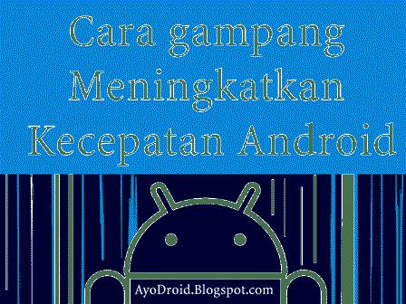 Cara Android Cepat Anti Lemot