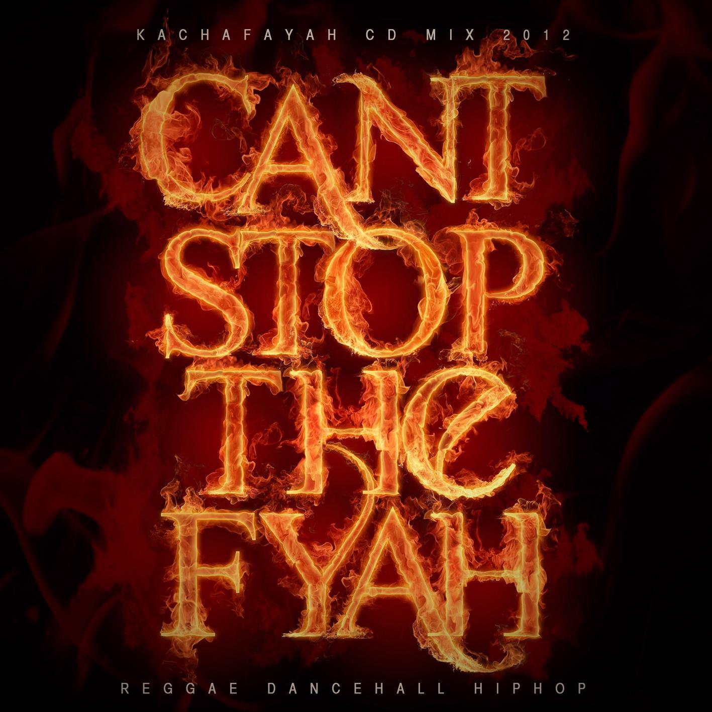 NUEVO CD MIX KACHAFAYAH CANT STOP THE FIRE 2012 Cyanstopthefire