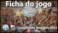 Ficha do jogo: Bahia x Santos - Campeonato Brasileiro 2013