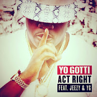 Yo Gotti. Act Right (Feat. Young Jeezy & YG)