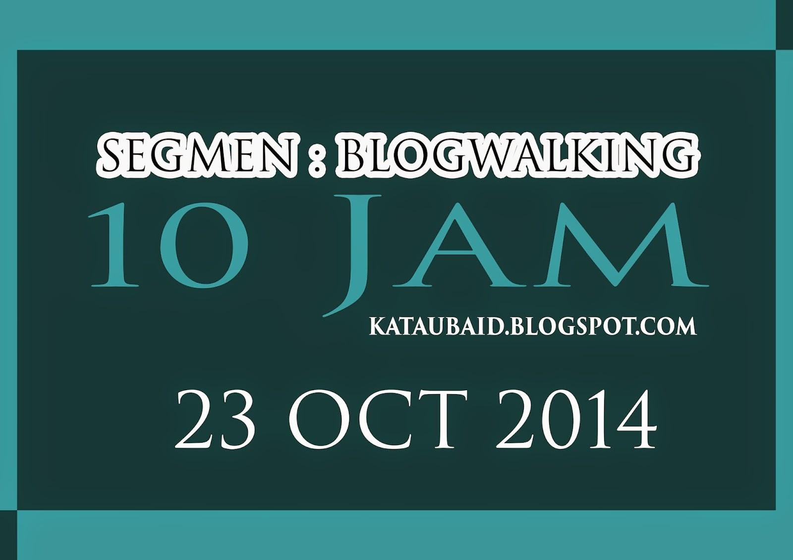 http://kataubaid.blogspot.com/2014/10/segmen-blogwalking-10-jam.html