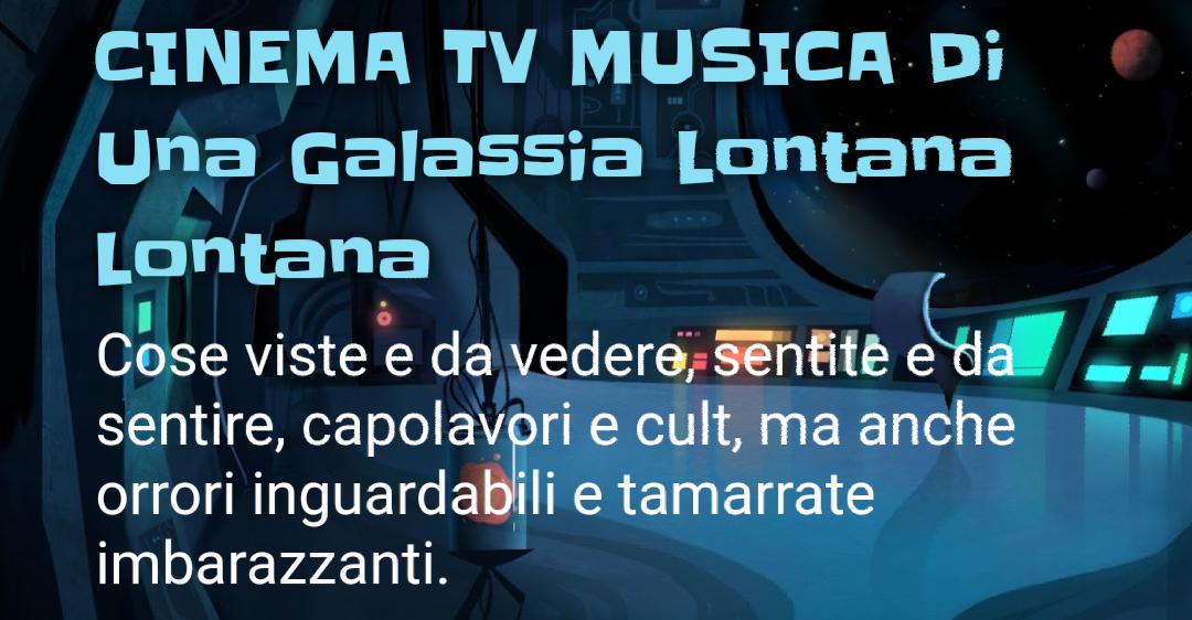 CINEMA TV MUSICA Di Una Galassia Lontana Lontana