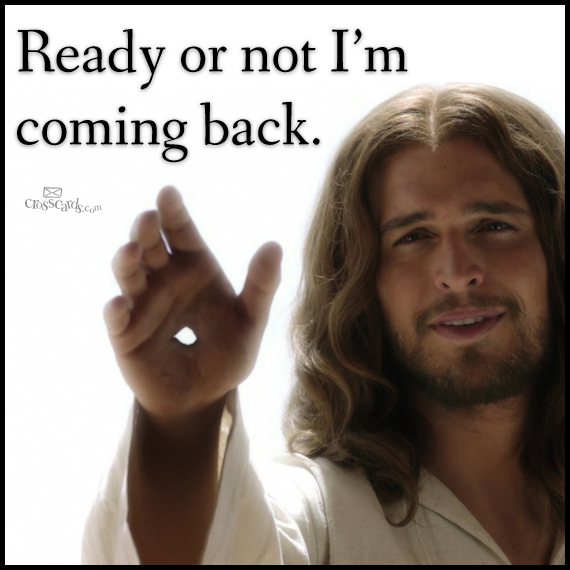 Jesus Is Coming Back Ready or Not