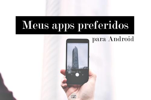 Meus apps preferidos para Android