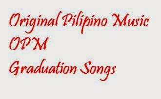 Philippine Culture And Surprises OPM Graduation Songs