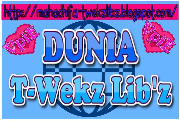 Dunia ♥ T-Wekz Libz ~ Vpie MahaDhifa
