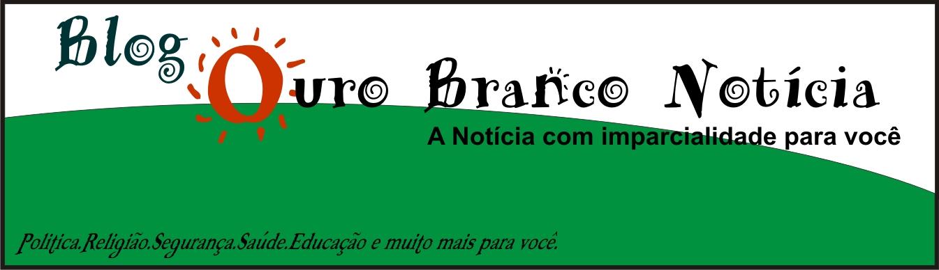 BLOG OURO BRANCO NOTÍCIA