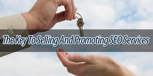 The Key To Selling And Promoting SEO Services