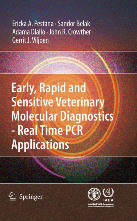 Early, rapid and sensitive veterinary molecular diagnostics - real time PCR applications Adama Diallo, Erika Pestana, Gerrit J. Viljoen, John R. Crowther, Sandor Belak