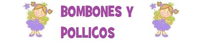 BOMBONES Y POLLICOS