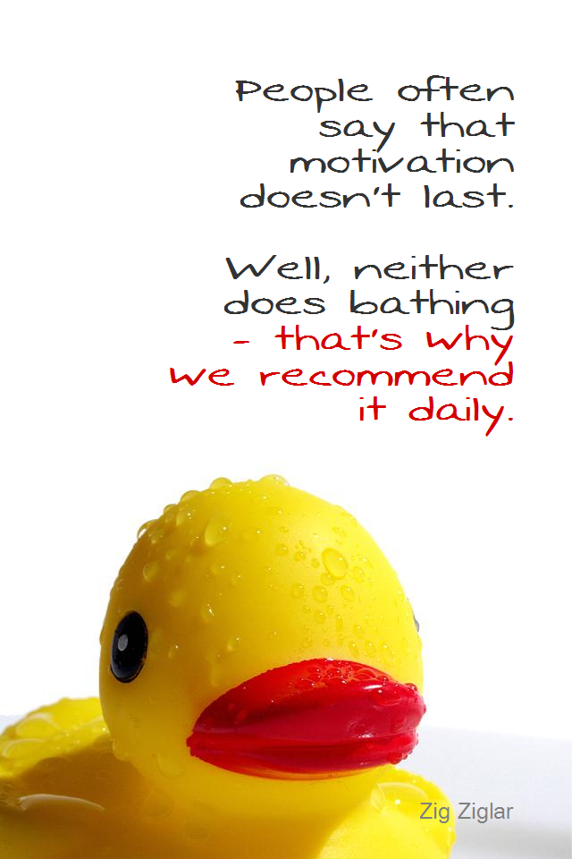 visual quote - image quotation for MOTIVATION - People often say that motivation doesn't last. Well, neither does bathing - that's why we recommend it daily. - Zig Ziglar
