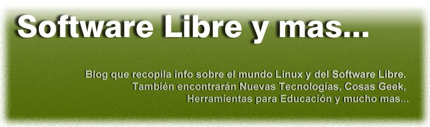 Software Libre y mas... Blog que recopila info sobre el mundo Linux y del Software Libre. También e