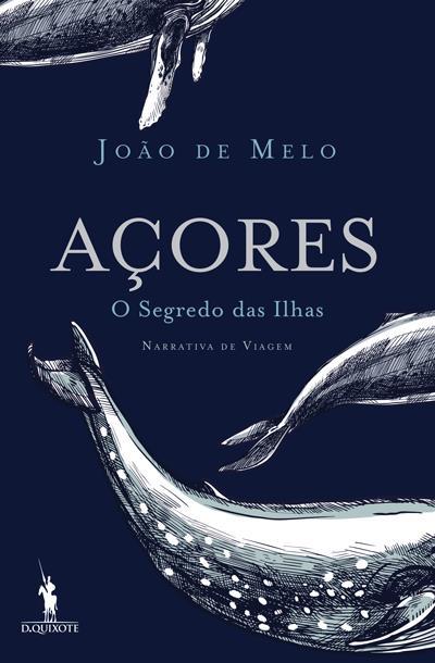 Açores, O Segredo das Ilhas, João de Melo, 2016.