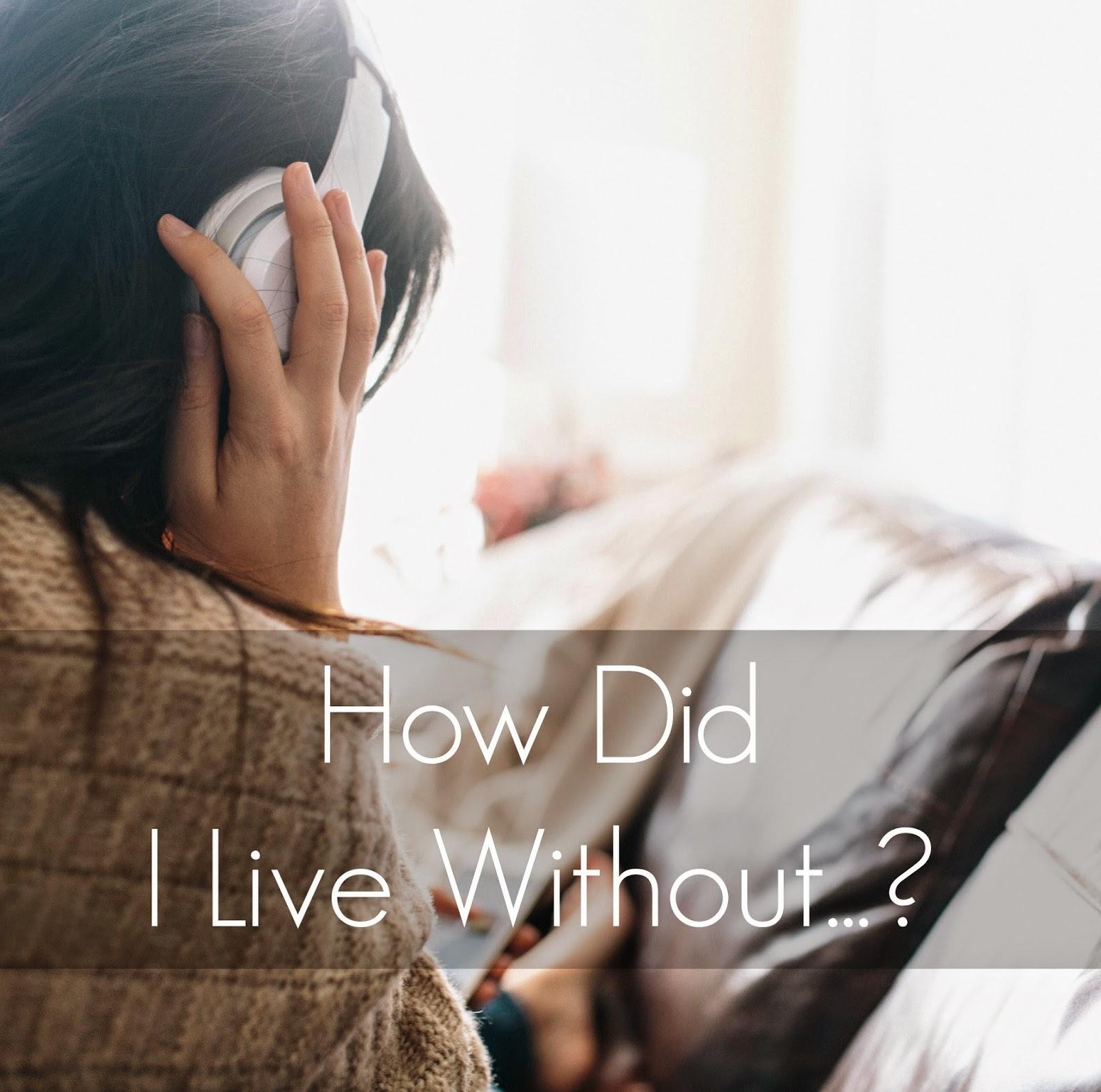 How Did I Live Without...? | alyssajfreitas.blogspot.com