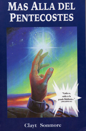 Libro: MÁS ALLÁ DEL PENTECOSTÉS, por Clayton Sonmore