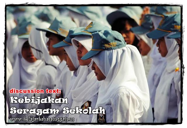 Contoh Discussion Text tentang Seragam Sekolah | www.belajarbahasainggris.us