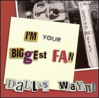 Dallas Wayne: I\'m Your Biggest Fan (2005)