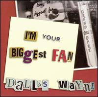 Dallas Wayne: I\'m Your Biggest Fan (2005)