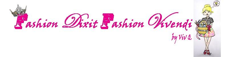 Fashion Dixit Fashion Vivendi