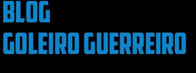 BLOG GOLEIRO GUERREIRO
