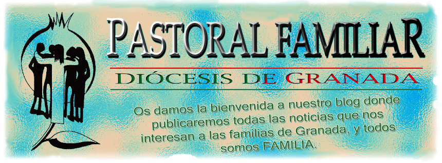 PASTORAL FAMILIAR ARCHIDIOCESIS DE GRANADA