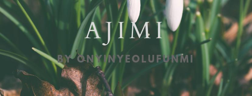 Ajimi by OnyinyeOlufunmi